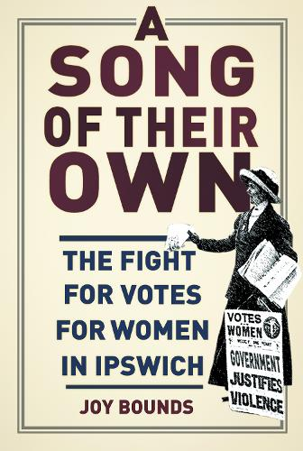 A Song of their Own: The Fight for Votes for Women in Ipswich (Paperback)