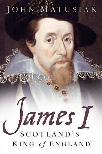 James I: Scotland's King of England (Hardback)