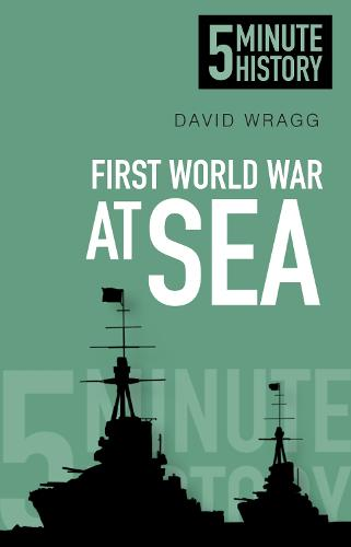 First World War at Sea: 5 Minute History (Paperback)