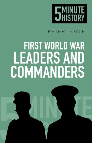 First World War Leaders and Commanders: 5 Minute History (Paperback)