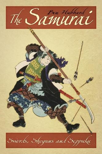 The Samurai: Swords, Shoguns and Seppuku (Paperback)
