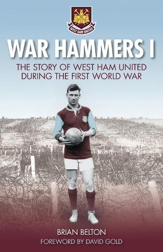 War Hammers I: The Story of West Ham United during the First World War (Paperback)