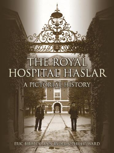 The Royal Hospital Haslar: A Pictorial History (Paperback)