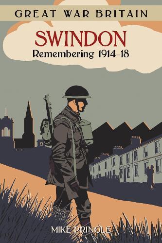 Great War Britain Swindon: Remembering 1914-18 (Paperback)