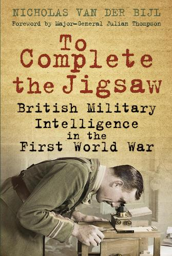 To Complete the Jigsaw: British Military Intelligence in the First World War (Paperback)