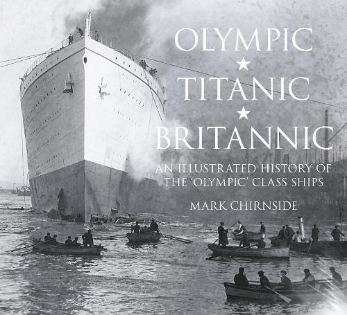 Olympic, Titanic, Britannic: An Illustrated History of the Olympic Class Ships (Paperback)