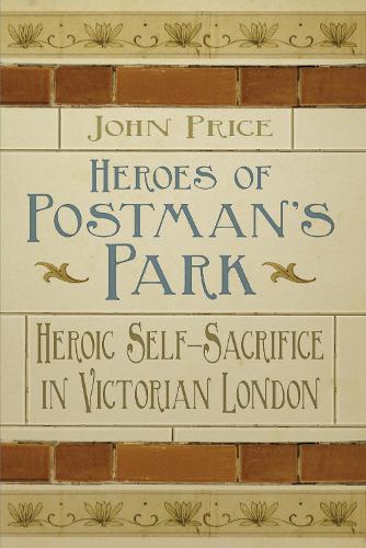 Heroes of Postman's Park: Heroic Self-Sacrifice in Victorian London (Paperback)