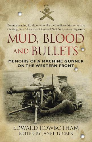 Mud, Blood and Bullets: Memoirs of a Machine Gunner on the Western front (Paperback)