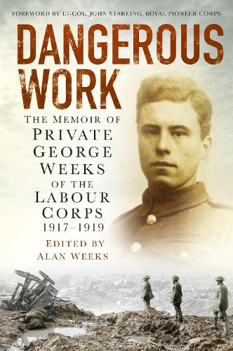 Dangerous Work: The Memoir of Private George Weeks of the Labour Corps 1917-1919 (Paperback)