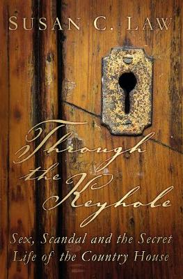 Through the Keyhole: Sex, Scandal and the Secret Life of the Country House (Hardback)