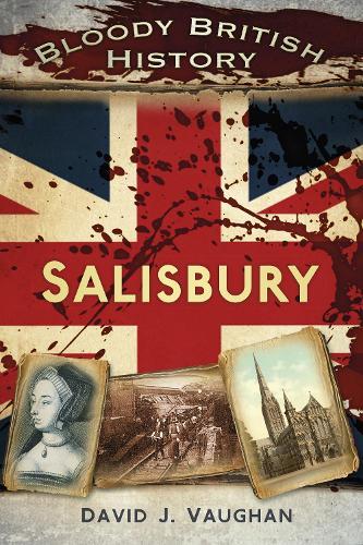Bloody British History: Salisbury (Paperback)