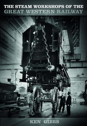 The Steam Workshops of the Great Western Railway (Paperback)