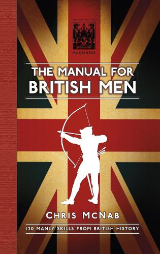 The Manual for British Men: 120 Manly Skills from British History (Hardback)