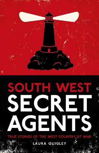 South West Secret Agents: True Stories of the West Country at War (Paperback)