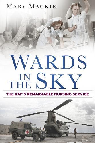 Wards in the Sky: The RAF's Remarkable Nursing Service (Paperback)