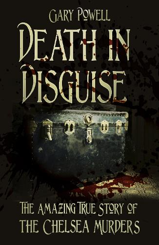 Death in Disguise: The Amazing True Story of the Chelsea Murders (Paperback)