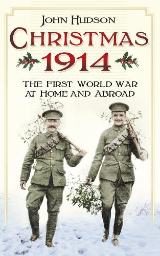 Christmas 1914: The First World War at Home and Abroad (Paperback)