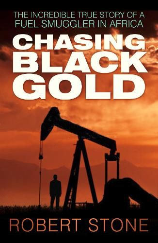 Chasing Black Gold: The Incredible True Story of a Fuel Smuggler in Africa (Paperback)