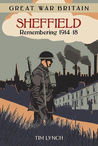Great War Britain Sheffield: Remembering 1914-18 (Paperback)