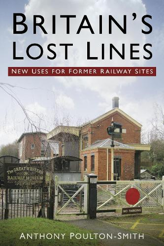 Britain's Lost Lines: New Uses for Former Railway Sites (Paperback)