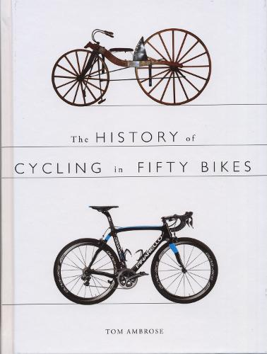 The History of Cycling in Fifty Bikes (Paperback)
