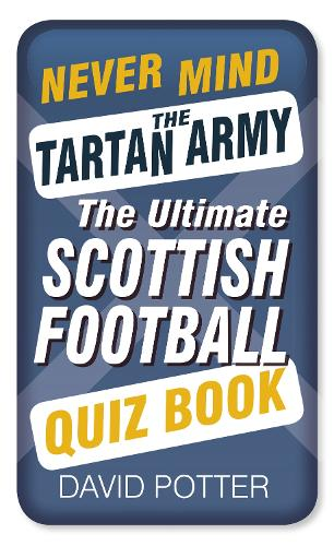 Never Mind the Tartan Army: The Ultimate Scottish Football Quiz Book (Paperback)