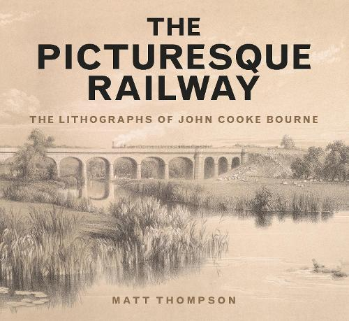 The Picturesque Railway: The Lithographs of John Cooke Bourne (Paperback)