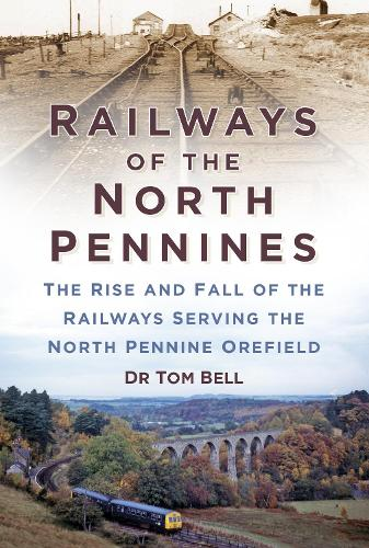 Railways of the North Pennines: The Rise and Fall of the Railways Serving the North Pennine Orefield (Paperback)