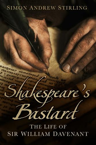 Shakespeare's Bastard: The Life of Sir William Davenant (Paperback)