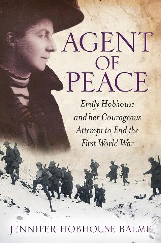 Agent of Peace: Emily Hobhouse and Her Courageous Attempt to End the First World War (Paperback)