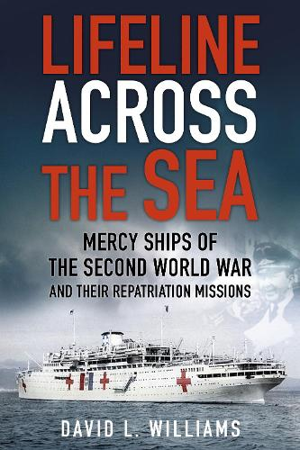 Lifeline Across the Sea: Mercy Ships of the Second World War and their Repatriation Missions (Paperback)