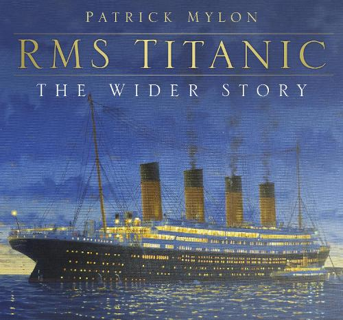 RMS Titanic - The Wider Story (Hardback)