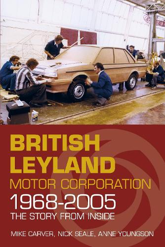 British Leyland Motor Corporation 1968-2005: The Story from Inside (Paperback)