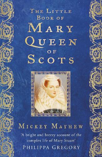The Little Book of Mary, Queen of Scots (Hardback)