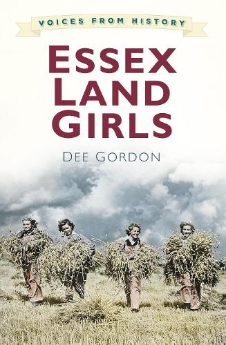 Voices from History: Essex Land Girls (Paperback)