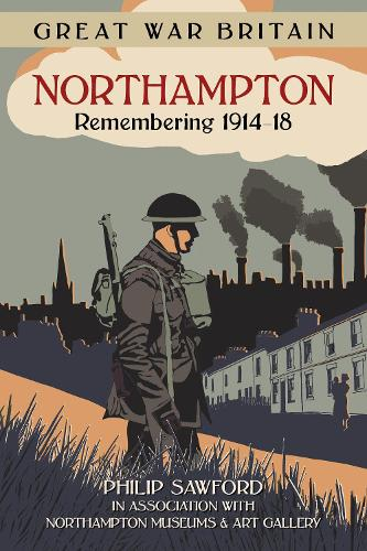Great War Britain Northampton: Remembering 1914-18 (Paperback)