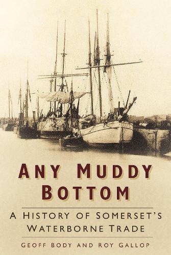 Any Muddy Bottom: A History of Somerset's Waterborne Trade (Paperback)