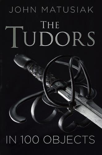 The Tudors in 100 Objects (Hardback)