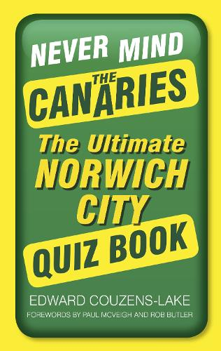 Never Mind the Canaries: The Ultimate Norwich City Quiz Book (Paperback)