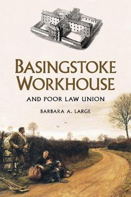Basingstoke Workhouse: And Poor Law Union (Paperback)
