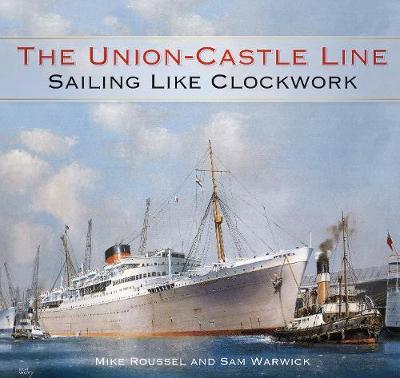 The Union-Castle Line: Sailing Like Clockwork (Hardback)
