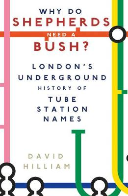 Why Do Shepherds Need a Bush?: London's Underground History of Tube Station Names (Paperback)