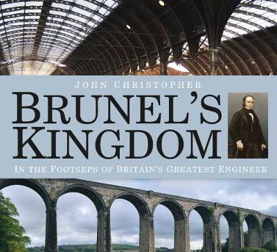 Brunel's Kingdom: In the Footsteps of Britain's Greatest Engineer (Paperback)
