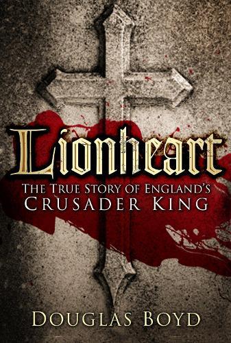 Lionheart: The True Story of England's Crusader King (Paperback)