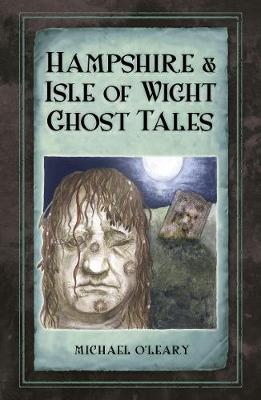 Hampshire and Isle of Wight Ghost Tales (Paperback)