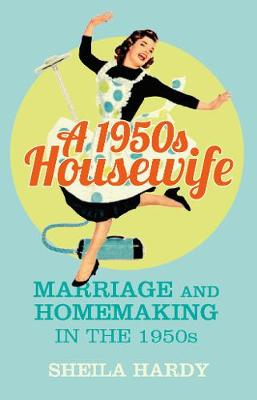 A 1950s Housewife: Marriage and Homemaking in the 1950s (Paperback)