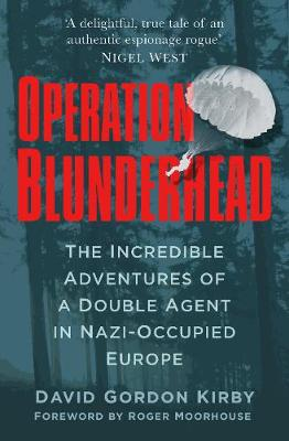 Operation Blunderhead: The Incredible Adventures of a Double Agent in Nazi-Occupied Europe (Hardback)