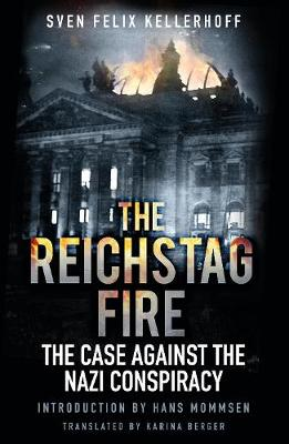 The Reichstag Fire: The Case Against the Nazi Conspiracy (Hardback)