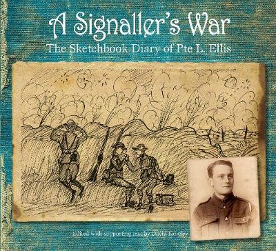 A Signaller's War: The Sketchbook Diary of Pte L. Ellis (Paperback)