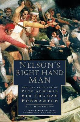Nelson's Right Hand Man: The Life and Times of Vice Admiral Sir Thomas Fremantle (Hardback)